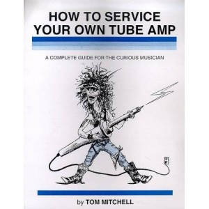 HOW TO SERVICE YOUR OWN TUBE AMP, A COMPLETE GUIDE