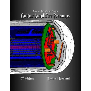 VACUUM TUBE CIRCUIT DESIGN: GUITAR AMPLIFIER PREAMPS 2 EDITION