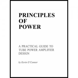 PRINCIPLES OF POWER, A PRACTICAL GUIDE TO TUBE AMPLIFIER DESIGN